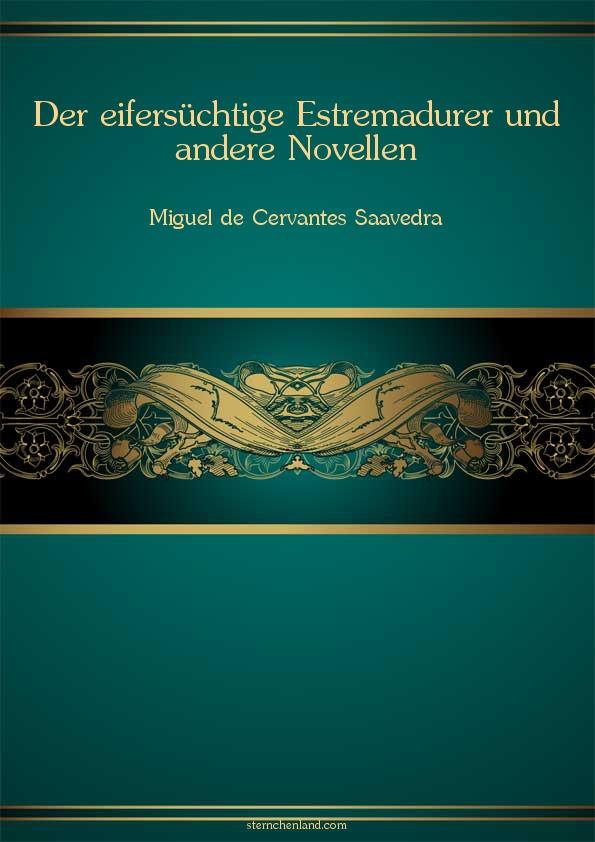 Der eifersuchtige Estremadurer - Miguel de Cervantes Saavedra